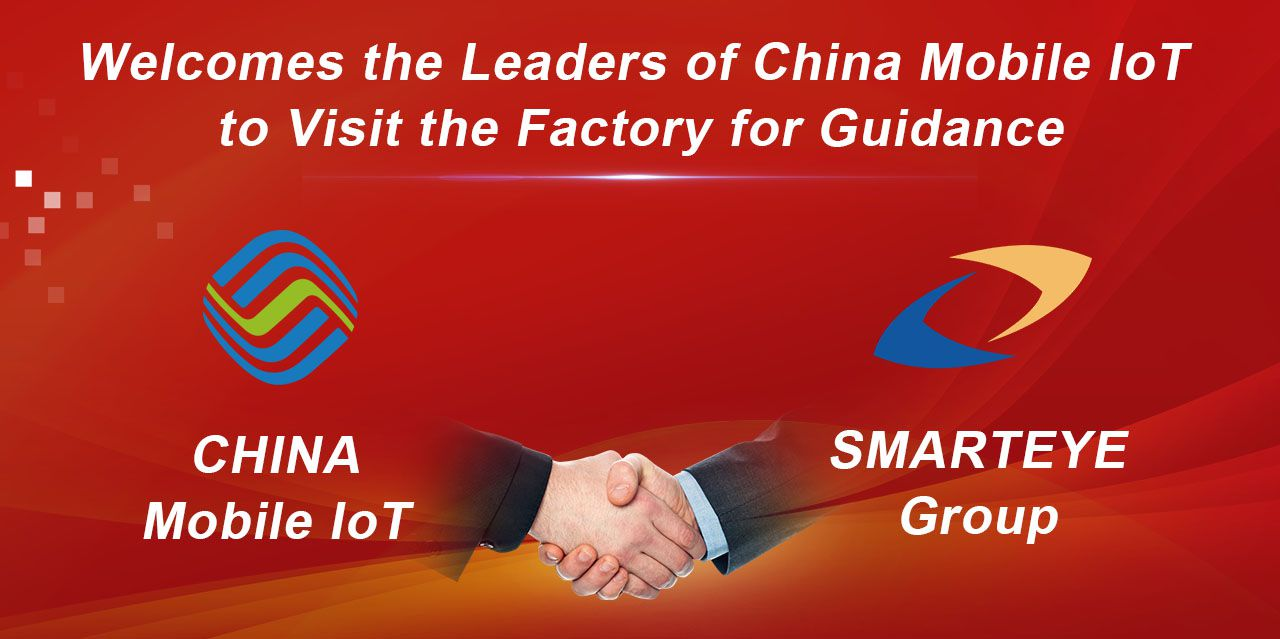 Smarteye Warmly Welcomes the Leaders of China Mobile IoT  to
